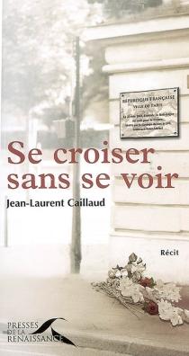Se croiser sans se voir - Jean-LaurentCaillaud