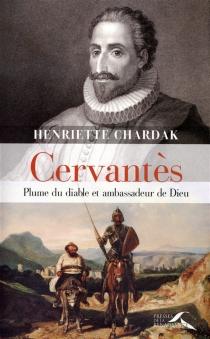 Cervantès : plume du diable et ambassadeur de Dieu - Henriette EdwigeChardak