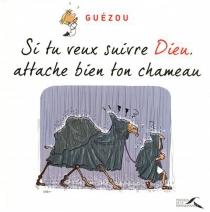 Si tu veux suivre Dieu, attache bien ton chameau - YvesGuézou