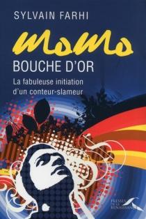 Momo bouche d'or : la fabuleuse initiation d'un conteur-slameur - SylvainFarhi