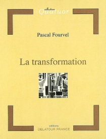 La transformation - Pascal Fourvel