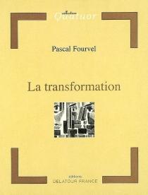 La transformation - PascalFourvel