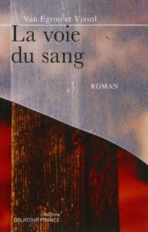 La voie du sang - DominiqueVan Egroo