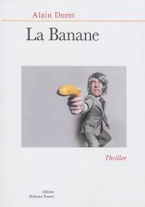 La banane : thriller - AlainDuret