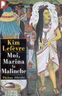 Moi, Marina la Malinche - KimLefèvre