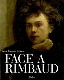 Face à Rimbaud - Jean-JacquesLefrère