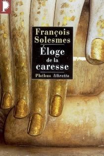 Eloge de la caresse - FrançoisSolesmes
