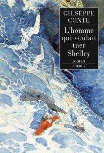 L'homme qui voulait tuer Shelley - GiuseppeConte