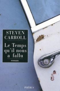 Le temps qu'il nous a fallu - StevenCarroll
