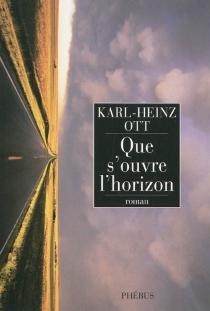 Que s'ouvre l'horizon - Karl-HeinzOtt