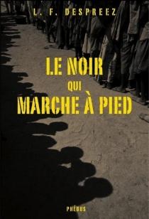 Le Noir qui marche à pied - Louis-FerdinandDespreez
