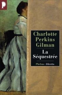 La séquestrée - Charlotte PerkinsGilman
