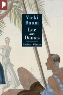 Lac-aux-Dames : roman gai d'amour et de disette - VickiBaum