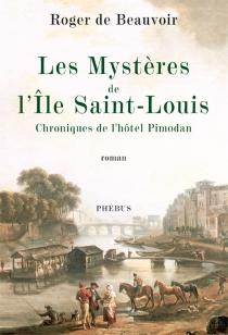 Les mystères de l'île de Saint-Louis : chroniques de l'hôtel Pimodan - Roger deBeauvoir