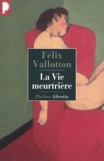 La vie meurtrière - FélixVallotton