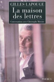 La maison des lettres : conversations avec Christophe Mercier - GillesLapouge