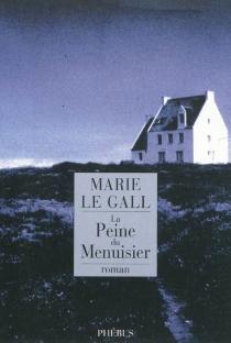 La peine du menuisier - MarieLe Gall