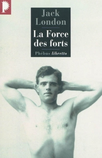 La force des forts - Jack London