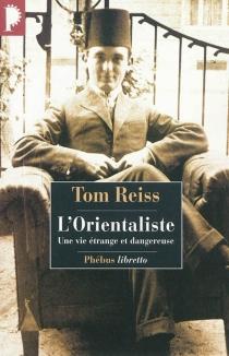 L'orientaliste : l'énigme résolue d'une vie étrange et dangereuse - TomReiss