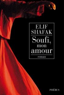 Soufi, mon amour - ElifShafak