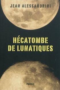 Hécatombe de lunatiques - JeanAlessandrini