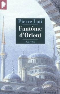 Fantôme d'Orient : et autres textes sur la Turquie - PierreLoti