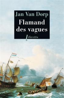 Flamand des vagues : la folle vie de Marinus de Boer - JanVan Dorp