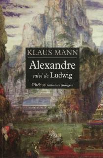 Alexandre : roman de l'utopie| Suivi de Ludwig : nouvelle sur la mort du roi Louis II de Bavière - KlausMann