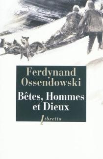 Bêtes, hommes et dieux : à travers la Mongolie interdite, 1920-1921 - Ferdynand AntoniOssendowski