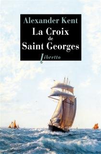 La croix de saint Georges : une aventure de Richard et Adam Bolitho - AlexanderKent