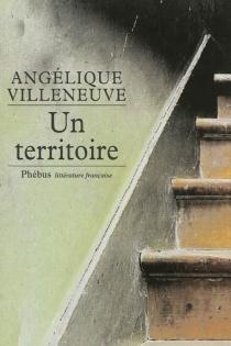 Un territoire - AngéliqueVilleneuve