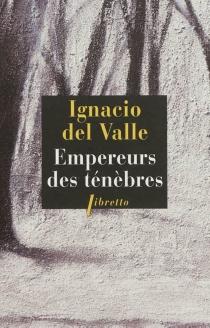 Empereurs des ténèbres : une enquête d'Arturo Andrade - Francisco Ignacio delValle