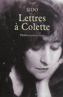 Lettres à Colette, 1903-1912 : suivies de vingt-trois lettres à Juliette - Sido