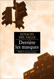 Derrière les masques - Francisco Ignacio delValle