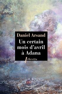 Un certain mois d'avril à Adana - DanielArsand