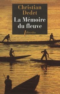 La mémoire du fleuve : l'Afrique aventureuse de Jean Michonnet - ChristianDedet