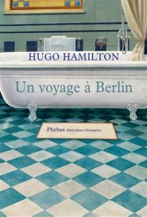Un voyage à Berlin - HugoHamilton