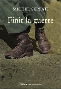 Finir la guerre - MichelSerfati