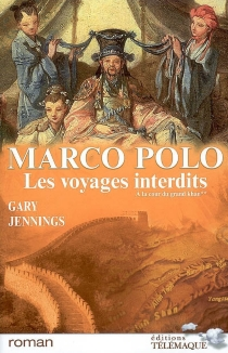 Marco Polo : les voyages interdits - Gary Jennings