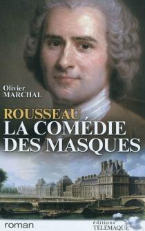 Rousseau, la comédie des masques - OlivierMarchal