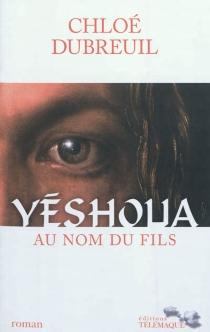 Yéshoua, au nom du Fils - ChloéDubreuil