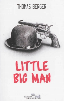 Little big man : mémoires d'un visage pâle - Thomas Berger