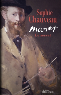 Manet, le secret - Sophie Chauveau