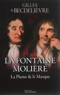 La Fontaine, Molière : la plume et le masque - Gilles deBecdelièvre