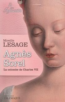 Agnès Sorel : la colombe de Charles VII - MireilleLesage