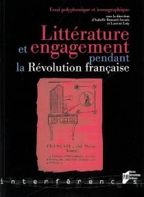 Littérature et engagement pendant la Révolution française : essai polyphonique et iconographique -