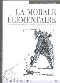 La morale élémentaire : aventures d'une forme poétique : Queneau, Oulipo, etc. -