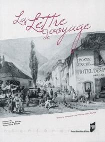 La lettre de voyage : actes du colloque de Brest, 18, 19 et 20 novembre 2004 -