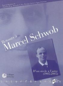 Retours à Marcel Schwob : d'un siècle à l'autre (1905-2005) - Centre culturel international . Colloque (2005)