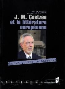 J. M. Coetzee et la littérature européenne : écrire contre la barbarie -